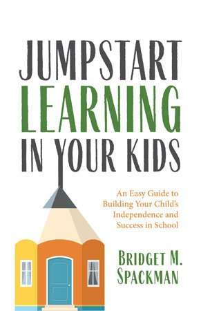 Jumpstart Learning in your Kids by Bridget M. Spackman cover