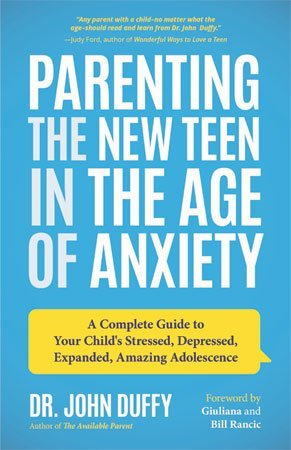 Parenting the New Teen in the Age of Anxiety by Dr. John Duffy cover
