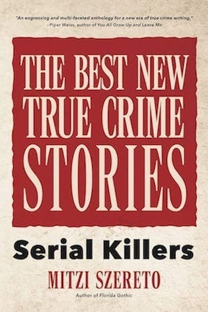 The Best New True Crime Stories by Mitzi Szerto