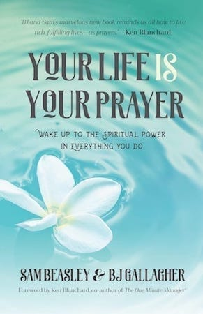 Your Life is your Prayer By Sam Beasley & BJ Gallagher